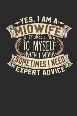 Yes, I Am a Midwife of Course I Talk to Myself When I Work Sometimes I Need Expert Advice by Maximus Designs image