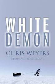 White Demon: One Man's Quest for the South Pole by Chris Weyers image