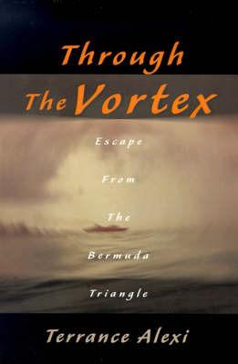 Through the Vortex: Escape from the Bermuda Triangle by Terrance Alexi