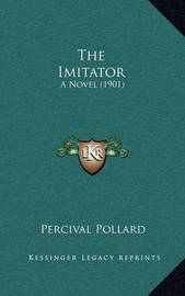 The Imitator: A Novel (1901) by Percival Pollard