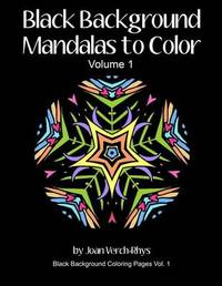 Black Background Mandalas to Color by Joan Verch-Rhys