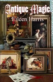 Antique Magic by Eileen Harris