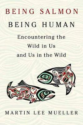 Being Salmon, Being Human by Martin Lee Mueller image
