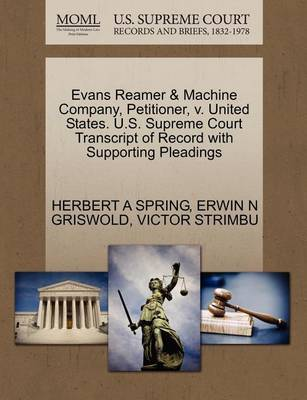 Evans Reamer & Machine Company, Petitioner, V. United States. U.S. Supreme Court Transcript of Record with Supporting Pleadings by Herbert A Spring