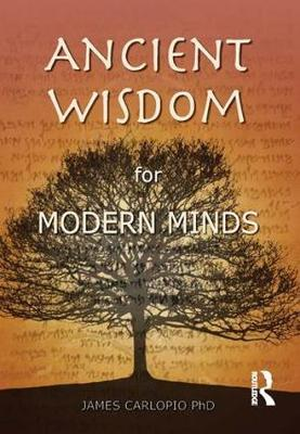 Ancient Wisdom for Modern Minds by James Carlopio image