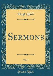 Sermons, Vol. 1 (Classic Reprint) by Hugh Blair image