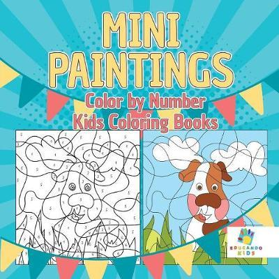 Mini Paintings Color by Number Kids Coloring Books by Educando Kids