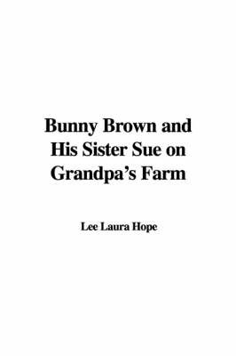 Bunny Brown and His Sister Sue on Grandpa's Farm by Laura Lee Hope image