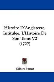 Histoire D'Angleterre, Intitulee, L'Histoire de Son Tems V2 (1727) by Gilbert Burnet