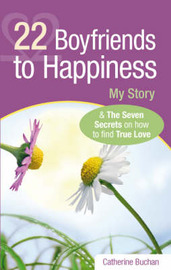 22 Boyfriends to Happiness: My Story and the Seven Secrets on How to Find True Love by Catherine Buchan image