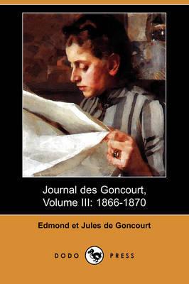Journal Des Goncourt, Volume III: 1866-1870 (Dodo Press) by Edmond de Goncourt