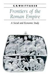 Frontiers of the Roman Empire by C.R. Whittaker