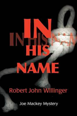 In His Name: Joe Mackey Mystery by Robert John Willinger image