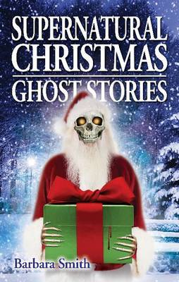 Supernatural Christmas Ghost Stories by Barbara Smith