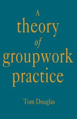 A Theory of Groupwork Practice by Tom Douglas image