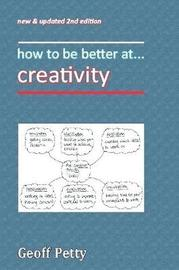 How to Be Better At... Creativity by Geoff Petty