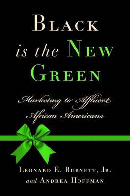 Black Is the New Green: Marketing to Affluent African Americans by Leonard E Burnett, Jr image