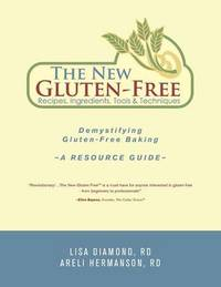 The New Gluten-Free Recipes, Ingredients, Tools and Techniques by Lisa Diamond