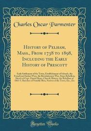 History of Pelham, Mass., from 1738 to 1898, Including the Early History of Prescott by Charles Oscar Parmenter