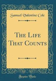 The Life That Counts (Classic Reprint) by Samuel Valentine Cole