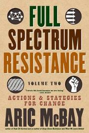 Full Spectrum Resistance, Volume 2 by Aric McBay