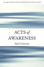 Acts of Awareness by Paul F Gorman