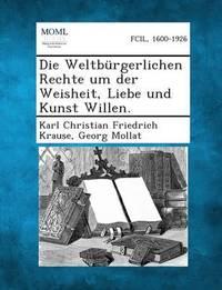 Die Weltburgerlichen Rechte Um Der Weisheit, Liebe Und Kunst Willen. by Karl Christian Friedrich Krause