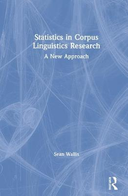 Statistics in Corpus Linguistics Research by Sean Wallis