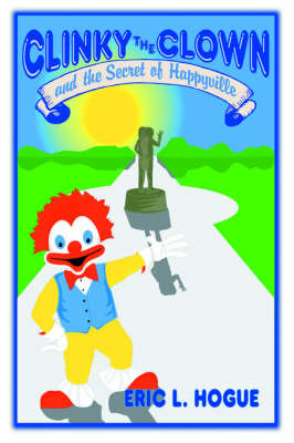 Clinky the Clown and the Secret of Happyville by Eric L Hogue image