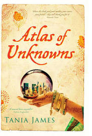 Atlas of Unknowns by Tania James image