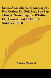 Lettre A M. Cherin, Genealogiste Des Ordres Du Roi, Etc., Sur Son Abrege Chronologique D'Edits, Etc. Concernant Le Fait De Noblesse (1788) by Antoine Maugard image