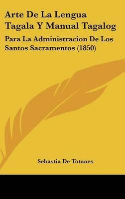 Arte De La Lengua Tagala Y Manual Tagalog: Para La Administracion De Los Santos Sacramentos (1850) by Sebastia De Totanes image