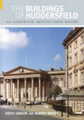 The Buildings of Huddersfield by Keith Gibson