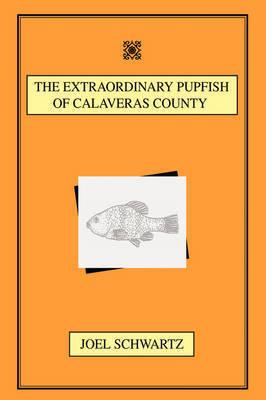 The Extraordinary Pupfish of Calaveras County by Joel Schwartz
