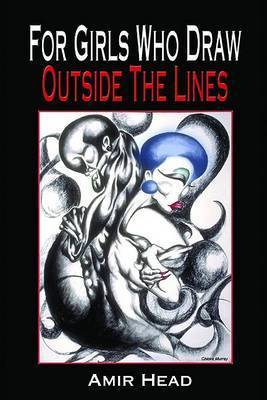 For Girls Who Draw Outside the Lines by Amir Head