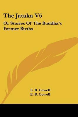 The Jataka V6: Or Stories of the Buddha's Former Births