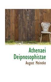 Athenaei Deipnosophistae by August Meineke