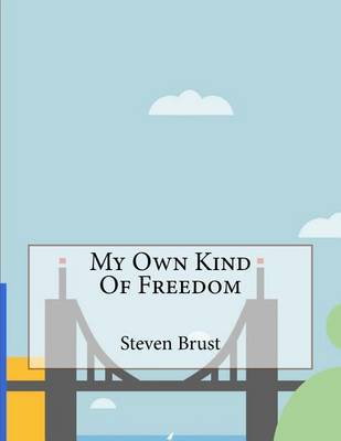 My Own Kind of Freedom by Steven Brust image