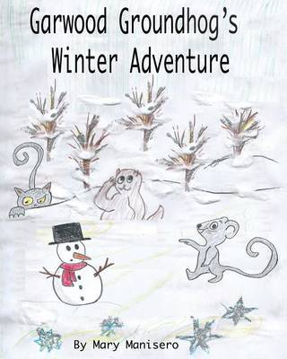 Garwood Groundhog's Winter Adventure by Mary Manisero