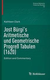 Jost Burgi's Aritmetische und Geometrische Progress Tabulen (1620) by Kathleen Clark