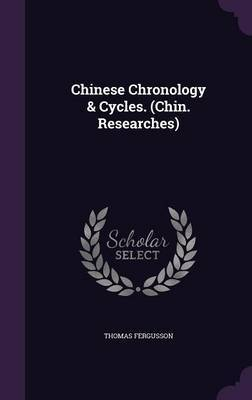 Chinese Chronology & Cycles. (Chin. Researches) by Thomas Fergusson