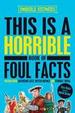 Horrible Histories: This is a Horrible Book of Foul Facts by Terry Deary