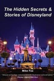 The Hidden Secrets & Stories of Disneyland by Mike Fox