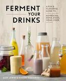 Ferment Your Drinks by Alex Lewin