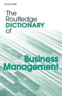 The Routledge Dictionary of Business Management by David A Statt