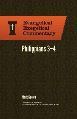 Philippians 2:19-4:23: Evangelical Exegetical Commentary by Mark Keown