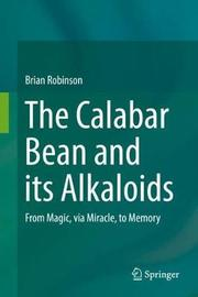 The Calabar Bean and its Alkaloids by Brian Robinson
