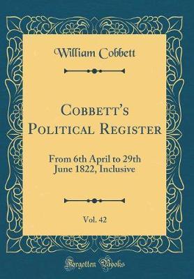 Cobbett's Political Register, Vol. 42 by William Cobbett