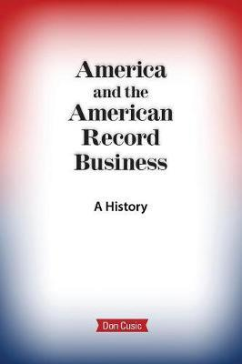 America and the American Record Business by Don Cusic