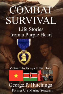 Combat Survival-Life Stories from a Purple Heart by George, P Hutchings image